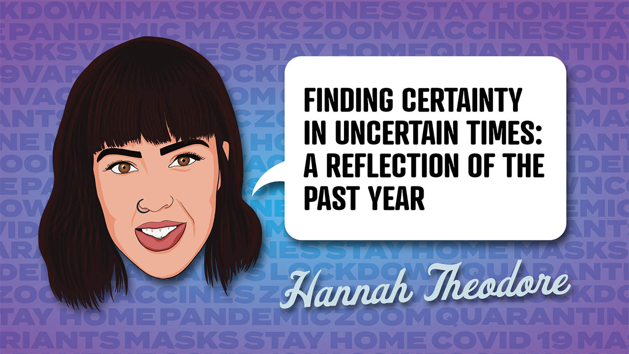 Hannah Theodore - Finding certainty in uncertain times: a reflection of the past year