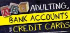 ABC: Adulting, Bank Accounts and Credit Cards
